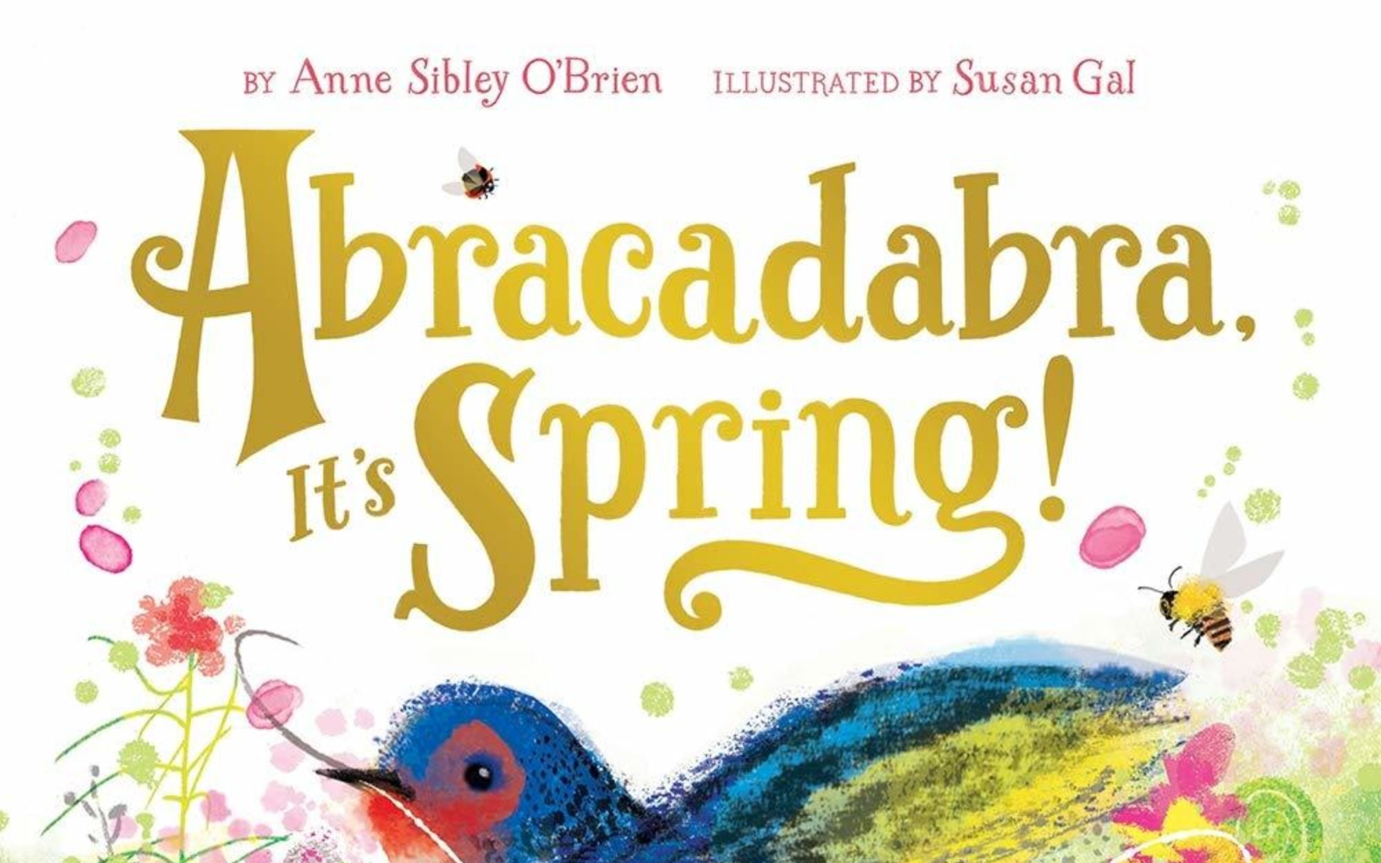 Abracadabra, It's Spring! by Anne Sibley